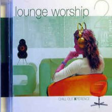 LOUNGE WORSHIP. Chill Out Experience 2