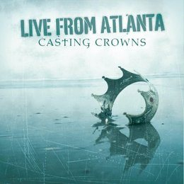 CASTING CROWNS. Live From Atlanta