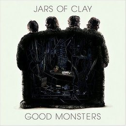 JARS OF CLAY. Good Monsters
