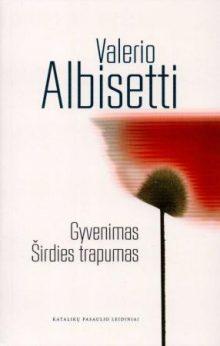 Gyvenimas. Širdies trapumas. Valerio Albisetti