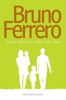 Jūsų vaikai turi tik jus. Bruno Ferrero