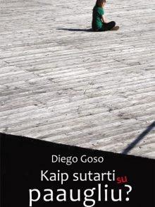 Kaip sutarti su paaugliu? Diego Goso