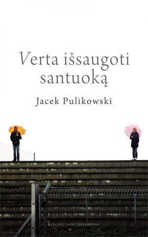 Verta išsaugoti santuoką. Jacek Pulikowski