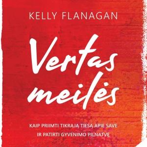 Vertas meilės. Kelly Flanagan